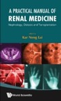 Practical Manual Of Renal Medicine, A - Nephrology, Dialysis And Transplantation
