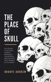 The Place of Skull - Discovery of Destiny, Career, Marriage, Leadership and Success that brings Fulfillment