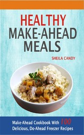 Healthy Make-Ahead Meals - Make-Ahead Cookbook With 100 Delicious, Do-Ahead Freezer Recipes