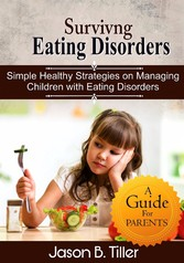 Surviving Eating Disorders - Simple Healthy Strategies on Managing Children with Eating Disorders