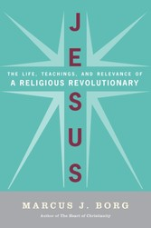 Jesus - Uncovering the Life, Teachings, and Relevance of a Religious Revolutionary