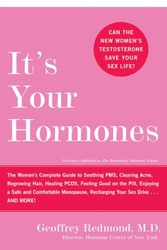 It's Your Hormones - The Women's Complete Guide to Soothing PMS, Clearing Acne, Regrowing Hair, Healing PCOS, Feeling Good on the Pill, Enjoying a Safe and Comfortable Menopause, Recharging Your Sex Drive . . . and More!