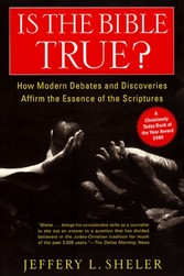Is the Bible True? - How Modern Debates and Discoveries Affirm the Essence of the Scriptures