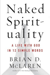 Naked Spirituality - A Life with God in 12 Simple Words