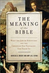 Meaning of the Bible - What the Jewish Scriptures and Christian Old Testament Can Teach Us