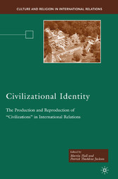Civilizational Identity - The Production and Reproduction of 'Civilizations' in International Relations