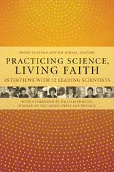 Practicing Science, Living Faith - Interviews with Twelve Leading Scientists