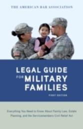 American Bar Association Legal Guide for Military Families - Everything You Need to Know about Family Law, Estate Planning, and the Servicemembers Civil Relief Act