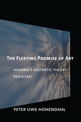 The Fleeting Promise of Art - Adorno's Aesthetic Theory Revisited
