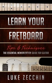 Learn Your Fretboard - The Essential Memorization Guide for Guitar (Book + Online Bonus Material)