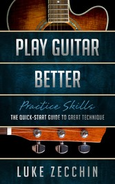 Play Guitar Better - The Quick-Start Guide to Great Technique (Book + Online Bonus Material)