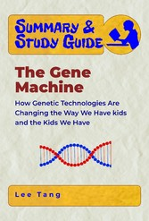 Summary & Study Guide - The Gene Machine - How Genetic Technologies Are Changing the Way We Have Kids - and the Kids We Have
