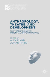 Anthropology, Theatre, and Development - The Transformative Potential of Performance