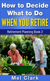 How to Decide What to Do When You Retire
