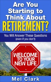 Are You Starting to Think About Retirement? - You Will Answer These Questions (Even If You Don't)