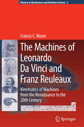 The Machines of Leonardo Da Vinci and Franz Reuleaux - Kinematics of Machines from the Renaissance to the 20th Century