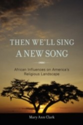 Then We'll Sing a New Song - African Influences on America's Religious Landscape