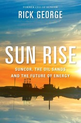 Sun Rise - Suncor, the Oil Sands and the Future of Energy
