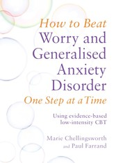 How to Beat Worry and Generalised Anxiety Disorder One Step at a Time - Using evidence-based low-intensity CBT