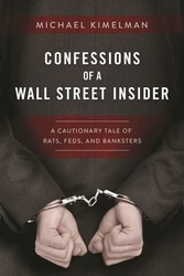 Confessions of a Wall Street Insider - A Cautionary Tale of Rats, Feds, and Banksters