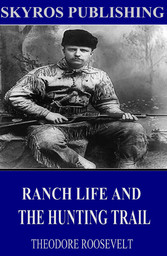 Ranch Life and the Hunting-Trail