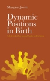 Dynamic Positions in Birth - A fresh look at how women's bodies work in labour