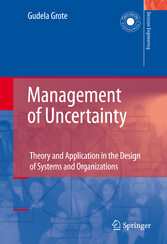 Management of Uncertainty - Theory and Application in the Design of Systems and Organizations
