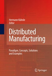 Distributed Manufacturing - Paradigm, Concepts, Solutions and Examples