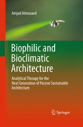 Biophilic and Bioclimatic Architecture - Analytical Therapy for the Next Generation of Passive Sustainable Architecture