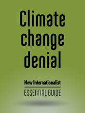 Climate Change Denial - New Internationalist - Essential Guide