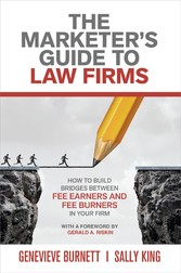 The Marketer's Guide to Law Firms - How to Build Bridges Between Fee Earners and Fee Burners in Your Firm