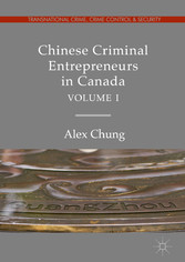 Chinese Criminal Entrepreneurs in Canada, Volume I