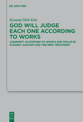 God Will Judge Each One According to Works - Judgment According to Works and Psalm 62 in Early Judaism and the New Testament