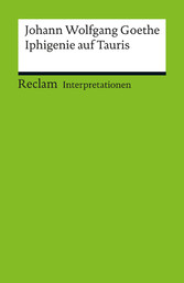 Interpretation. Johann Wolfgang Goethe: Iphigenie auf Tauris - Reclam Interpretation