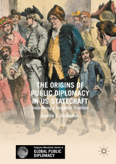 The Origins of Public Diplomacy in US Statecraft - Uncovering a Forgotten Tradition