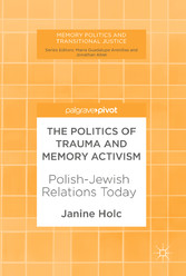 The Politics of Trauma and Memory Activism - Polish-Jewish Relations Today