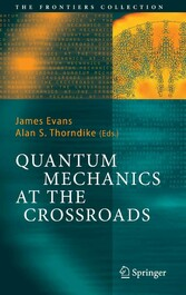 Quantum Mechanics at the Crossroads - New Perspectives from History, Philosophy and Physics