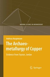 The Archaeometallurgy of Copper - Evidence from Faynan, Jordan