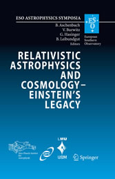 Relativistic Astrophysics and Cosmology - Einstein's Legacy - Proceedings of the MPE/USM/MPA/ESO Joint Astronomy Conference Held in Munich, Germany, 7-11 November 2005