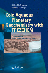 Cold Aqueous Planetary Geochemistry with FREZCHEM - From Modeling to the Search for Life at the Limits
