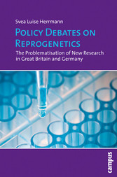 Policy Debates on Reprogenetics - The Problematisation of New Research in Great Britain and Germany