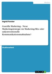 Guerilla Marketing - Neue Marketingstrategie im Marketing-Mix oder unkonventionelle Kommunikationsmaßnahme?