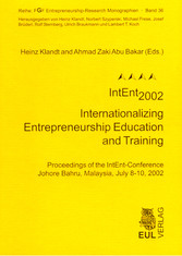 IntEnt2002 : Internationalizing Entrepreneurship Education and Training - Proceedings of the IntEnt-Conference Johore Bahru, Malaysia, July 8-10, 2002