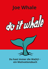 Do it whale - Du hast immer die Wa(h)l - ein Motivationsbuch