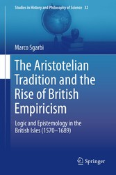 The Aristotelian Tradition and the Rise of British Empiricism - Logic and Epistemology in the British Isles (1570-1689)