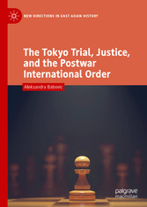 The Tokyo Trial, Justice, and the Postwar International Order